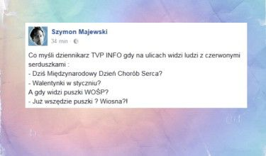 """""""Co myśli dziennikarz TVP INFO gdy na ulicach widzi ludzi z czerwonymi serduszkami?"""""""